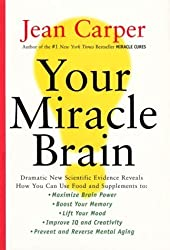 Your Miracle Brain: Dramatic New Scientific Evidence Reveals How You Can Use Food and Supplements To: Maximize Brain Power, Boost Your Memory, Lift ... Creativity, Prevent and Reverse Mental Aging by Jean Carper (2000-03-01)