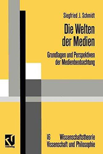[(Die Welten der Medien)] [By (author) Siegfried J. Schmidt] published on (July, 2012)