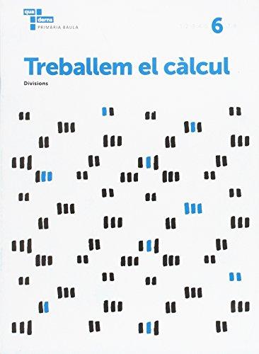 Treballem el càlcul 6 Primària Baula (Projecte Quaderns Primària Baula) - 9788447934287