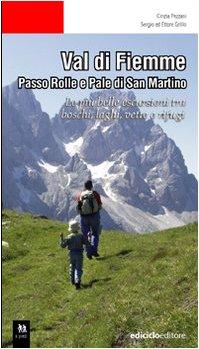 Val di Fiemme. Passo Rolle e Pale di San Martino. Le più belle escursioni tra boschi, laghi, vette e rifugi