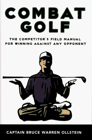 Combat Golf: The Competitor's Field Manual for Winning against Any Opponent by Bruce Warren Ollstein (30-May-1996) Hardcover