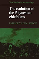 The Evolution of the Polynesian Chiefdoms (New Studies in Archaeology)
