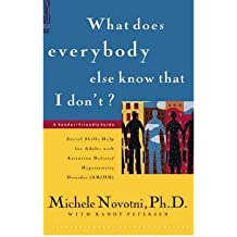 [(What Does Everybody Else Know That I Don't?: Social Skills Help for Adults with Attention Deficit/Hyperactivity Disorder)] [Author: Michele Novotni] published on (October, 1999)