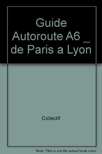 Guide Autoroute A6 de Paris a Lyon