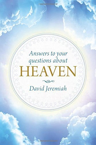 Answers to Your Questions about Heaven: Written by David Jeremiah, 2015 Edition, Publisher: Tyndale House Publishers [Hardcover]