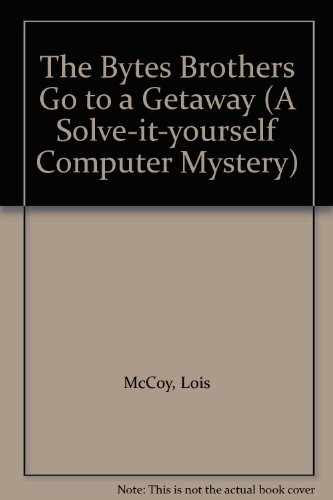 The Bytes brothers go to a getaway : solve-it-yourself computer mysteries