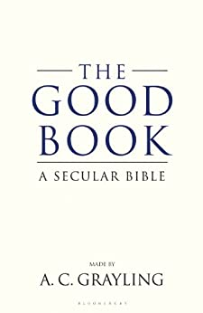 The Good Book: A Secular Bible by [Grayling, A. C.]