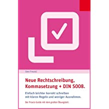 Kommasetzung, Rechtschreibung und DIN 5008.: Einfach leichter korrekt schreiben mit klaren Regeln und weniger Ausnahmen. Der Praxis-Guide mit dem großen Übungsteil. (Prima, so einfach geht's!)