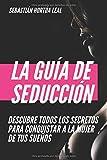 La Guía de Seducción: Descubre todos los secretos para conquistar a la mujer que quieras - Sebastián Hortúa
