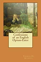 Confessions of an English Opium-Eater by Thomas De Quincey (2016-01-29)