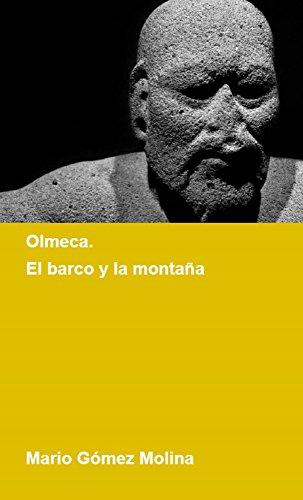 Olmeca: El barco y la montaña por Mario Gómez Molina