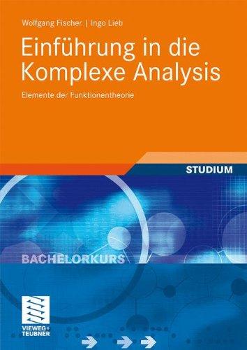 Einführung in die Komplexe Analysis: Elemente der Funktionentheorie (Bachelorkurs Mathematik)