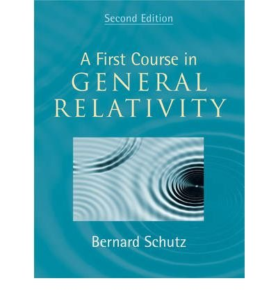 [ A FIRST COURSE IN GENERAL RELATIVITY BY SCHUTZ, BERNARD F.](AUTHOR)HARDBACK