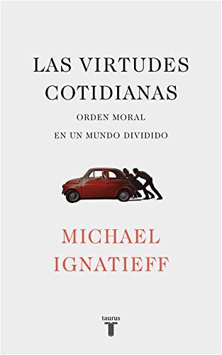 Las virtudes cotidianas (Pensamiento) por Michael Ignatieff