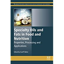 Specialty Oils and Fats in Food and Nutrition: Properties, Processing and Applications (Woodhead Publishing Series in Food Science, Technology and Nutrition) (English Edition)
