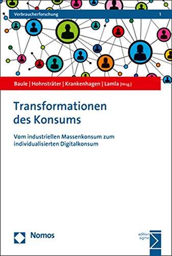 Transformationen des Konsums: Vom industriellen Massenkonsum zum individualisierten Digitalkonsum