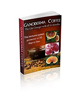 Ganoderma Coffee The Life Changer with all its Benefits: The immune system protector in 30 days or Less by [McDowell, Reginald]