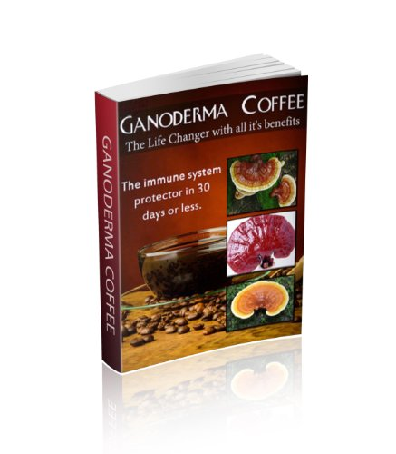 Ganoderma Coffee The Life Changer with all its Benefits: The immune system protector in 30 days or Less (English Edition)