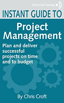 Project Management: Plan and deliver successful projects on time and to budget (Instant Guides) by [Croft, Chris]