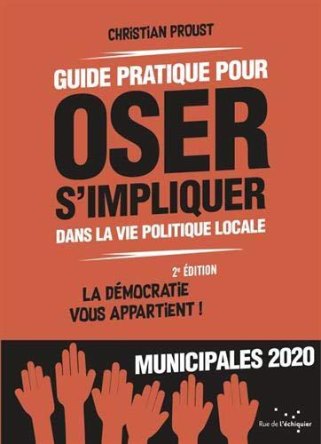 Guide pratique pour oser s'impliquer dans la vie politique locale - La démocratie vous appartient ! (Nouvelle édition) par  Christian Proust