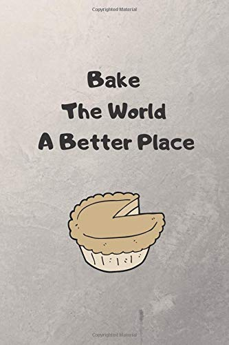 Bake The World A Better Place: Apple Pie Notebook / Journal. Funny Apple Pie Accessories for your best Apple Pie Recipes. Novelty Apple Pie Gift Idea for National Apple Pie Day. -