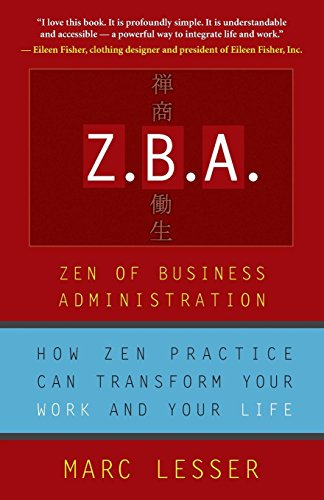 Z.B.A.: Zen of Business Administration: Zen of Business Administration -How Zen Practice Can Transform Your Work and Your Life