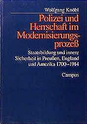 Polizei und Herrschaft im Modernisierungsprozeß: Staatsbildung und innere Sicherheit in Preußen, England und Amerika 1700-1914