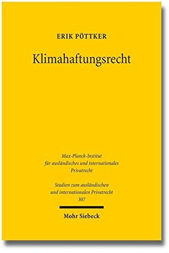 Klimahaftungsrecht: Die Haftung für die Emission von Treibhausgasen in Deutschland und den Vereinigten Staaten von Amerika (Studien zum ausländischen und internationalen Privatrecht, Band 307)