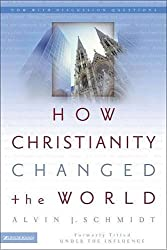 How Christianity Changed the World by Alvin J. Schmidt (2004-12-12)