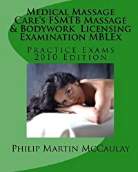 Medical Massage Care's FSMTB Massage & Bodywork Licensing Examination MBLEx Practice Exams: 2010 Edition by Philip Martin McCaulay (2009-09-19)