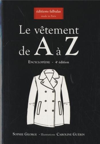 Le vêtement de A à Z : Encyclopédie thématique de la mode et du textile par Sophie George