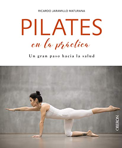 Pilates en la práctica (Libros Singulares) por Ricardo Jaramillo Maturana
