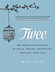 Twee: The Gentle Revolution in Music, Books, Television, Fashion, and Film by Marc Spitz (2014-06-03)