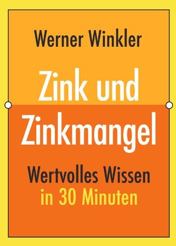 Zink und Zinkmangel (Wertvolles Wissen 2) (Bücher über Vitamine & Nahrungsergänzungsmittel)