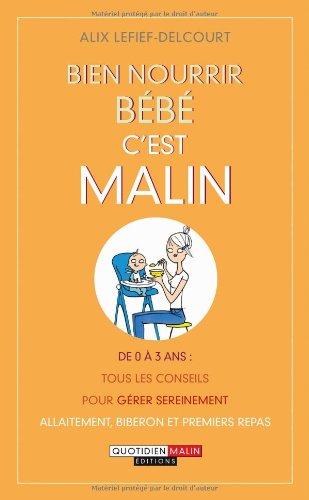 Bien nourrir bébé, c'est malin par Alix Lefief-Delcourt