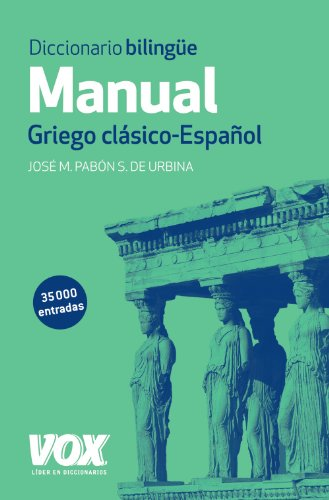 Diccionario bilingue manual / Greek Handbook Dictionary: Griego Clasico - Espanol / Classic Greek - Spanish por Jose M. Pabon
