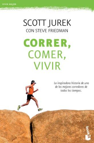 Correr, comer, vivir: La inspiradora historia de uno de los mejores corredores de todos los tiempos (Prácticos) por Scott Jurek