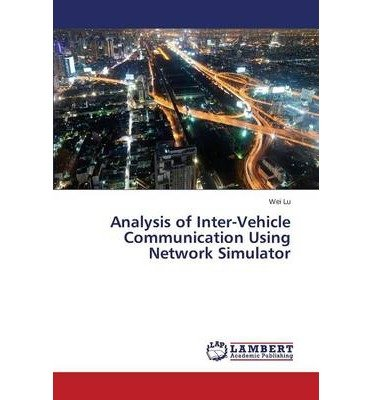 [(Analysis of Inter-Vehicle Communication Using Network Simulator )] [Author: Lu Wei] [Dec-2013] par Lu Wei