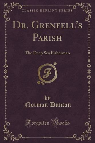Dr. Grenfell's Parish: The Deep Sea Fisherman (Classic Reprint)
