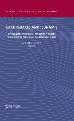 Earthquakes and Tsunamis: Civil Engineering Disaster Mitigation Activities - Implementing Millennium Development Goals (Geotechnical, Geological and Earthquake Engineering) (2009-05-26)