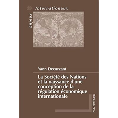 La Societe Des Nations Et La Naissance D'une Conception De La Regulation Economique Internationale