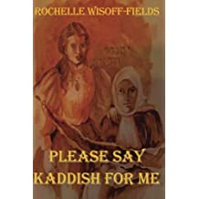 Please Say Kaddish For Me by Rochelle Wisoff-Fields (2015-05-03)