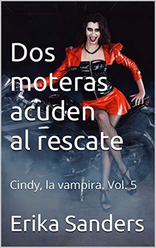 Dos moteras acuden al rescate: Cindy, la vampira. Vol. 5 (Spanish Edition)