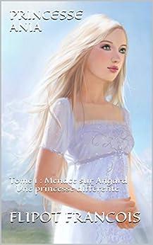 Princesse Ania: Tome I : Menace sur Angard - Une princesse différente par [FRANCOIS, FLIPOT]