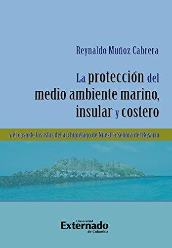 La protección del medio ambiente marino, insular y costero y el caso de las islas del Archipiélago de Nuestra Señora del Rosario por Muñoz Cabrera Reynaldo