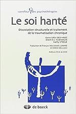 Le soi hanté - Dissociation structurelle et traitement de la traumatisation chronique de Onno Van der Hart,Ellert R.S. Nijenhuis,Kathy Steele ( 25 juin 2010 )