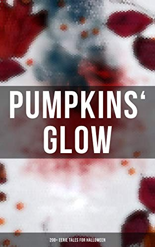 Pumpkins' Glow: 200+ Eerie Tales for Halloween: Horror Classics, Mysterious Cases, Gothic Novels, Monster Tales & Supernatural Stories: Sweeney Todd, The ... Hollow, From Beyond... (English Edition) (Jack The King Halloween Pumpkin)