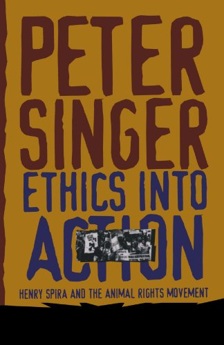Ethics Into Action: Henry Spira and the Animal Rights Movement