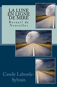 La lune en ligne de mire : Recueil de nouvelles par Carole Laborde-Sylvain