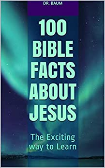 100 Bible Facts About Jesus: The Exciting way to Learn (English Edition) van [DR.BAUM]